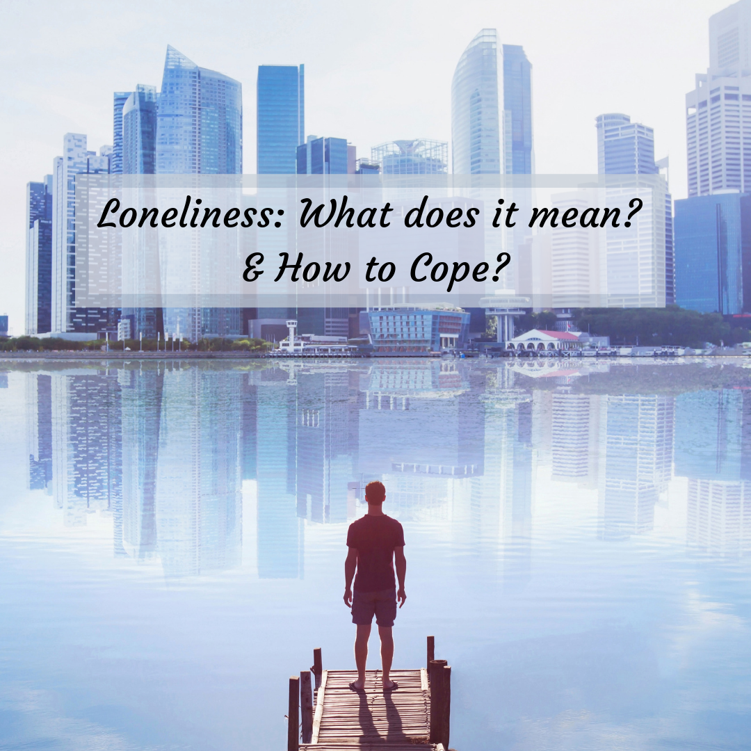 Loneliness: What does it mean? & How to Cope?