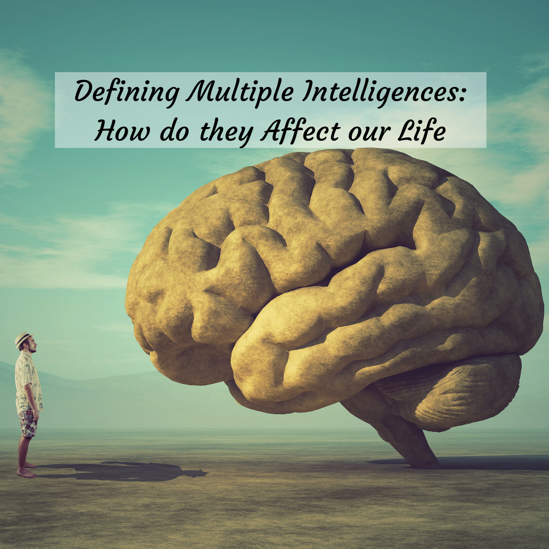 Defining Multiple Intelligences: How do they Affect our Life